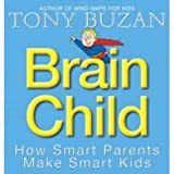 [Brain Child: How Smart Parents Make Smart Kids] (By: Tony Buzan) [published: November, 2003]