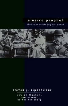 Ahad Ha'am Elusive Prophet: Ahad Ha'am and the origins of Zionism (Jewish Thinkers) by [Zipperstein, Steven J]