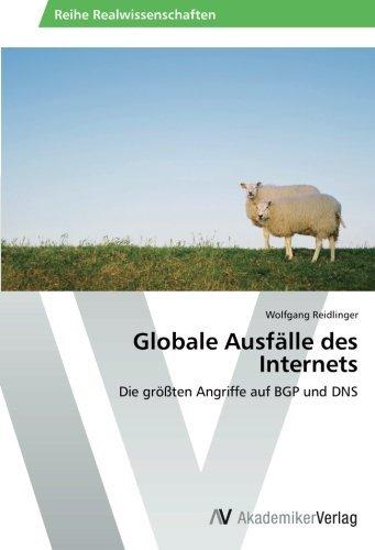 Globale Ausf???lle des Internets: Die gr????ten Angriffe auf BGP und DNS by Wolfgang Reidlinger (2014-02-28)