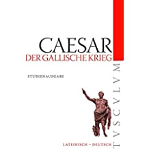Der Gallische Krieg / Bellum Gallicum: Lateinisch - Deutsch (Tusculum Studienausgaben)