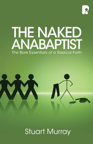 The Naked Anabaptist: The Bare Essentials of a Radical Faith por Stuart Murray Williams