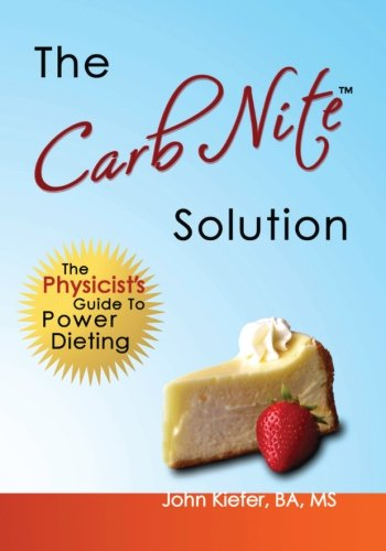 The Carb Nite Solution: The Physicist\'s Guide to Power Dieting