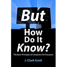 But How Do It Know? - The Basic Principles of Computers for Everyone (English Edition)