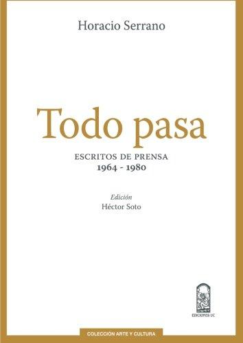 Descargar Libro Todo pasa: Escritos De Prensa 1964 - 1980 De Horacio Serrano de Héctor Soto
