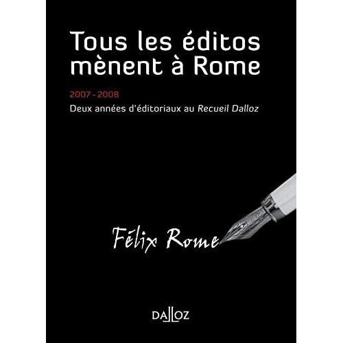 Tous les éditos mènent à Rome. 2007-2008 Deux années d'éditoriaux au Recueil Dalloz - 1ère édition