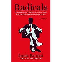 Radicals: Wie Außenseiter die Welt verändern wollen und weshalb wir ihnen zuhören sollten (German Edition)