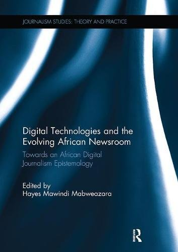Digital Technologies and the Evolving African Newsroom: Towards an African Digital Journalism Epistemology (Journalism Studies)