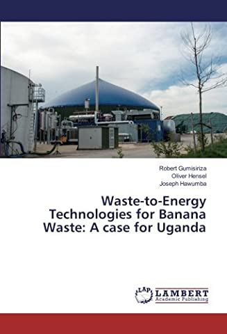 Waste-to-Energy Technologies for Banana Waste: A case for Uganda