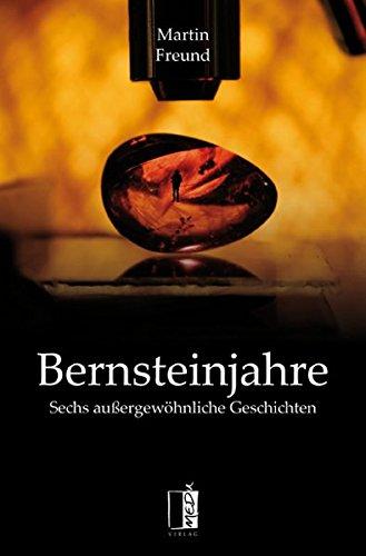 Buchseite und Rezensionen zu 'Bernsteinjahre: Sechs außergewöhnliche Geschichten' von Martin Freund