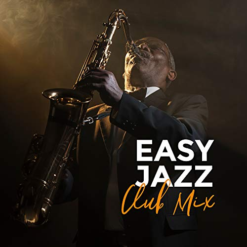 Easy Jazz Club Mix - Instrumental Smooth Jazz Music Selection for Dance Party, Happy Vintage Melodies, Sounds of Piano, Saxophone & More (Smooth Instrumental Jazz)