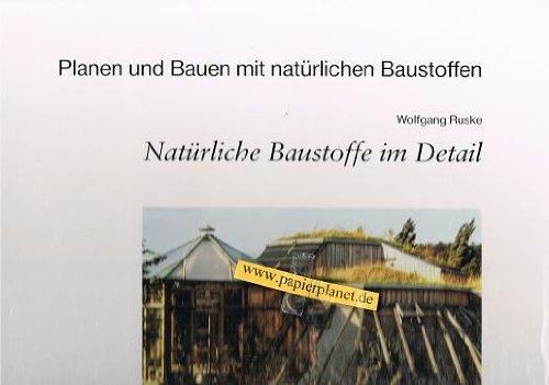 Natürliche Baustoffe im Detail. Planen und Bauen mit natürlichen Baustoffen Bd. 4 ; 381114023x Wolfgang Ruske,