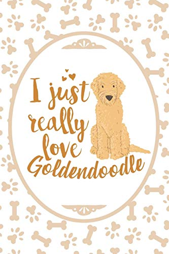 I Just Really Love Goldendoodle: Blank Lined Journal For Dog Lover and Dog People -