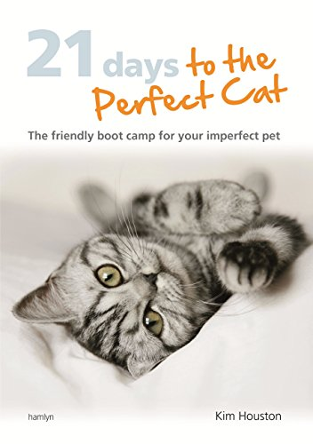 21 Days To The Perfect Cat: The friendly boot camp for your imperfect pet (English Edition) Cat Boot Camp