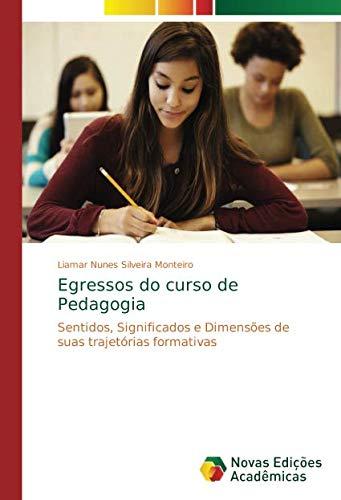 Egressos do curso de Pedagogia: Sentidos, Significados e Dimensões de suas trajetórias formativas