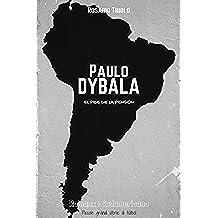 Paulo Dybala: El Pibe de la Pensión (Romanzo Sudamericano Vol. 4)
