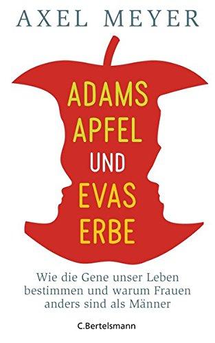 Adams Apfel und Evas Erbe: Wie die Gene unser Leben bestimmen und warum Frauen anders sind als Männer