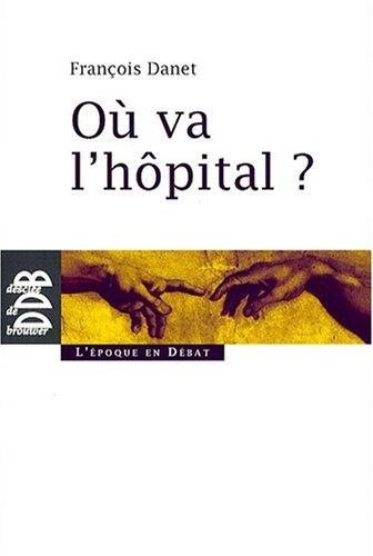 Où va l'hôpital ? : Quelques réflexions pour sortir du catastrophisme