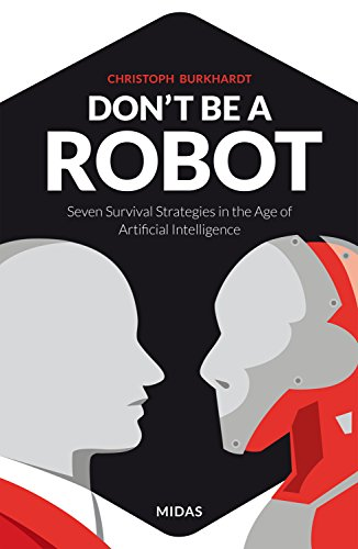 Don't be a Robot: Seven Survival Strategies in the Age of Artificial Intelligence (English Edition)