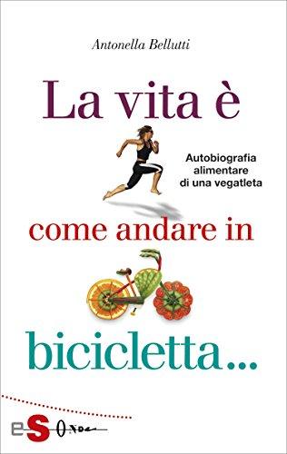 La vita è come andare in bicicletta: Autobiografia alimentare di una vegatleta Epub Descargar Gratis