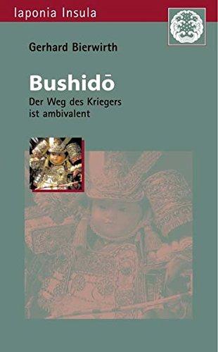 Bushidô: Der Weg des Kriegers ist ambivalent (Iaponia Insula / Studien zu Kultur und Gesellschaft Japans)