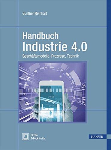 Handbuch Industrie 4.0: Geschäftsmodelle, Prozesse, Technik