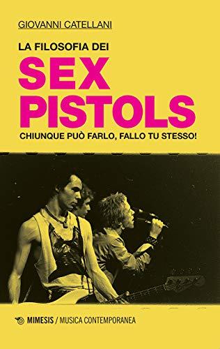 La filosofia dei Sex Pistols. Chiunque può farlo, fallo tu stesso!