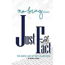 No Brag--Just Fact: The Subtle Art of Self-Marketing (English Edition)