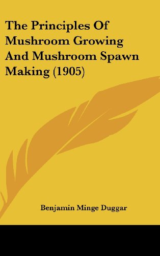 The Principles of Mushroom Growing and Mushroom Spawn Making (1905)
