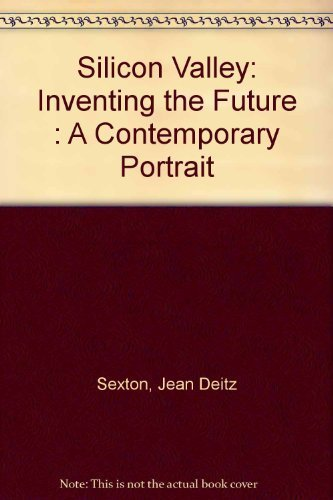 Silicon Valley: Inventing the Future : A Contemporary Portrait by Sexton, Jean Deitz (1992) Hardcover