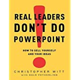 By Christopher Witt ; Dale Fetherling ( Author ) [ Real Leaders Don't Do PowerPoint: How to Sell Yourself and Your Ideas By Feb-2009 Hardcover