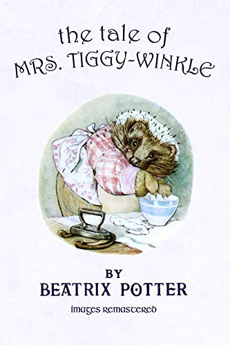 The Tale of Mrs. Tiggy-Winkle: Annotated, Illustrated (Remastered Children's Classics Book 5) (English Edition)