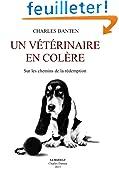Un vétérinaire en colère: Sur les chemins de la rédemption