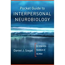 [(Pocket Guide to Interpersonal Neurobiology: An Integrative Handbook of the Mind)] [Author: Daniel J. Siegel] published on (April, 2012)
