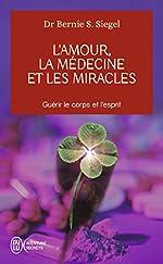 L'Amour, la Médecine et les Miracles de Bernie Siegel