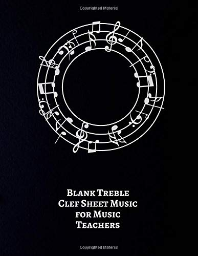 Blank Treble Clef Sheet Music for Music Teachers: Music Manuscript Staff Paper 12 Staves Per Page 5 lines Musicians Notebook (Music Composition Notebooks, Band 24) -
