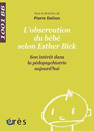 L'observation directe du bébé selon Esther Bick : Son intérêt dans la pédopsychiatrie aujourd'hui