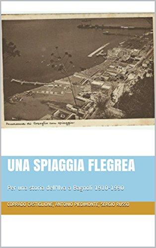 Una spiaggia flegrea: Per una storia dell'Ilva a Bagnoli 1910-1990