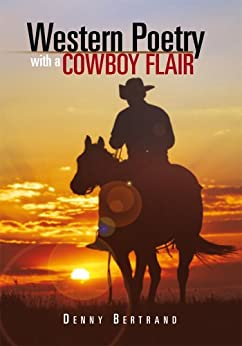 Western poetry with a cowboy flair (English Edition) di [Bertrand, Denny]