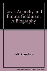 Love, Anarchy and Emma Goldman: A Biography