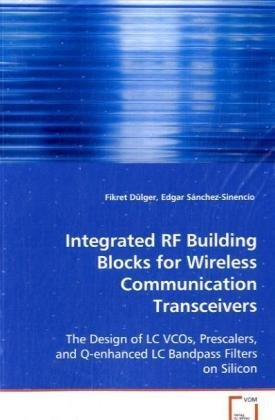 Integrated RF Building Blocks for Wireless Communication Transceivers by Fikret D??lger (2008-09-03)