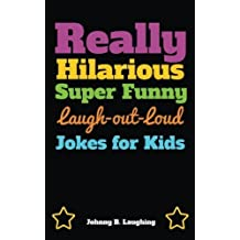 Really Hilarious Super Funny Laugh-Out-Loud Jokes for Kids: Fun Jokes and Puzzles (Funny Jokes for Kids) by Johnny B. Laughing (2016-05-13)