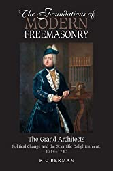 The Foundations of Modern Freemasonry: The Grand Architectsa??Political Change and the Scientific Enlightenment, 1714a??1740 by Ric Berman (2012-03-01)