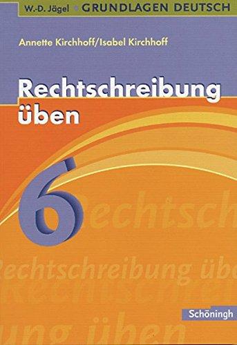 W.-D. Jägel Grundlagen Deutsch: Rechtschreibung üben 6. Schuljahr