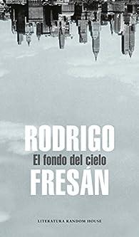 El fondo del cielo par Rodrigo Fresán
