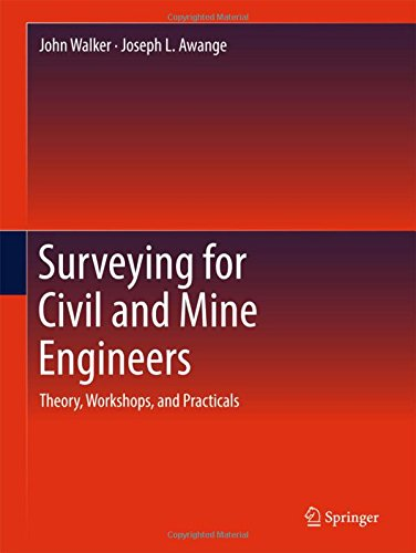 Surveying for Civil and Mine Engineers: Theory, Workshops, and Practicals
