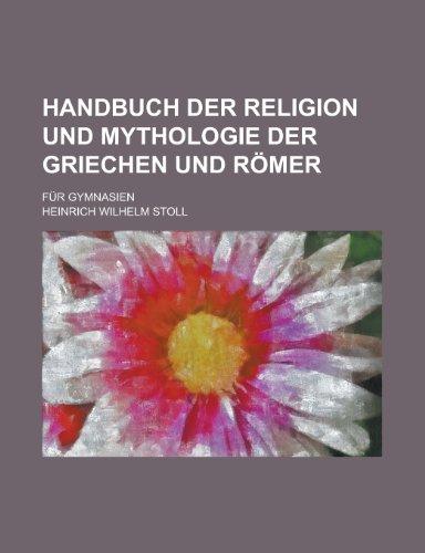 Handbuch Der Religion Und Mythologie Der Griechen Und Romer; Fur Gymnasien
