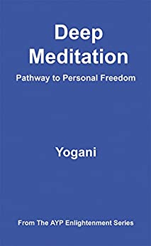 Deep Meditation - Pathway to Personal Freedom (AYP Enlightenment Series Book 1) (English Edition) di [Yogani]