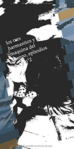 Los tres hermanitos y la máquina del tiempo, episodios nº1 y nº2 (los tres hermanitos y la maquina del tiempo) por don Rosario Farucci Riccio