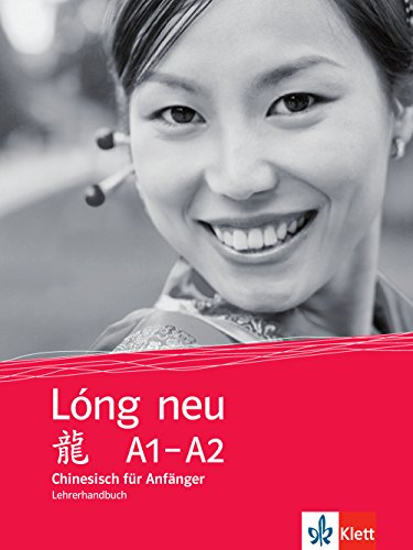 Lóng Neu A1-A2: Chinesisch für Anfänger. Lehrerhandbuch