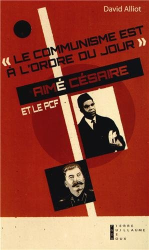 Le Communisme Est à L'ordre Du Jour : Aimé Césaire Et Le PCF, De L'engagement à La Rupture 1935-1957
